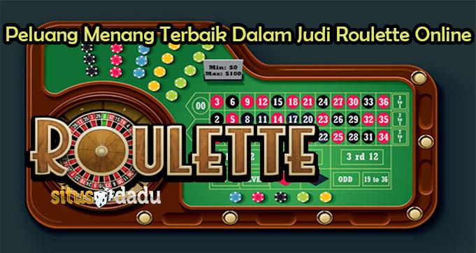 Peluang Menang Terbaik Dalam Judi Roulette Online