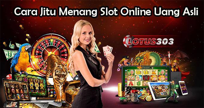 Cara Jitu Menang Slot Online Uang Asli