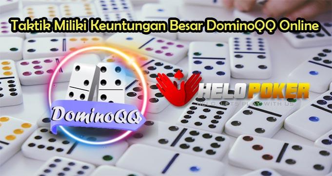 Taktik Miliki Keuntungan Besar DominoQQ Online