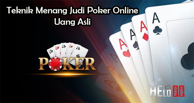 Teknik Menang Judi Poker Online Uang Asli