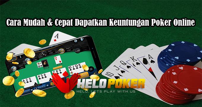 Cara Mudah & Cepat Dapatkan Keuntungan Poker Online
