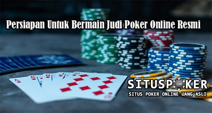 Persiapan Untuk Bermain Judi Poker Online Resmi