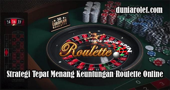 Strategi Tepat Menang Keuntungan Roulette Online